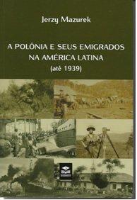 130 – A Polônia e seus Emigrados na América Latina (até 1939)